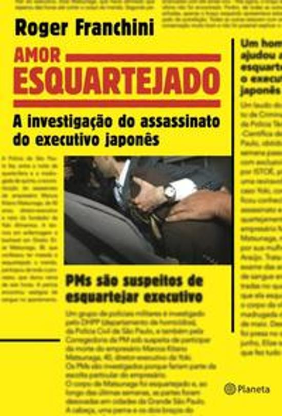 AMOR ESQUARTEJADO - A INVESTIGACAO DO ASSASSINATO