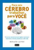 Faca Seu Cerebro Trabalhar Por Voce - Torne Sua Me 1a.ed.   - 2013