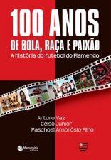 100 ANOS DE BOLA, RACA E PAIXAO