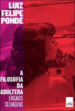 Filosofia Da Adultera Ensaios Selvagens, A 1a.ed.   - 2013