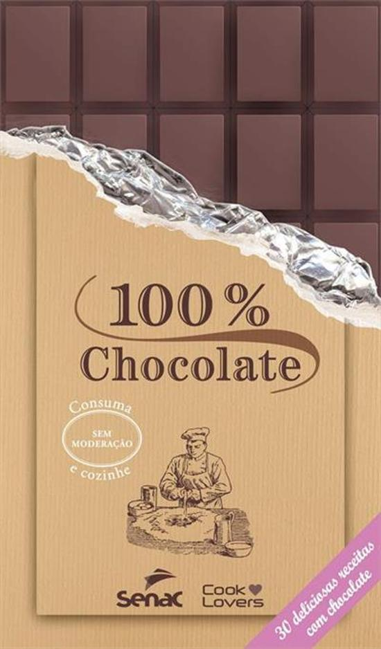 100 % CHOCOLATE - 30 DELICIOSAS RECEITAS COM CHOCO
