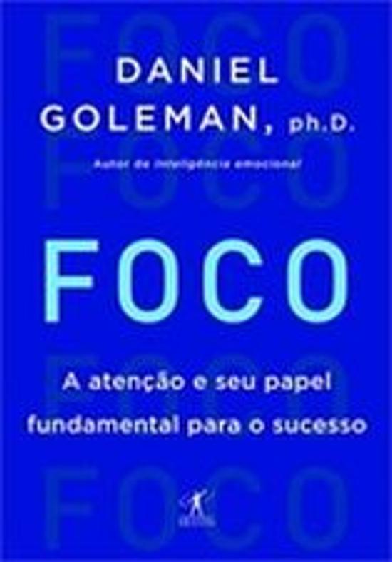 Foco - A Atencao E Seu Papel Fundamental Para O Su 1a.ed.   - 2014