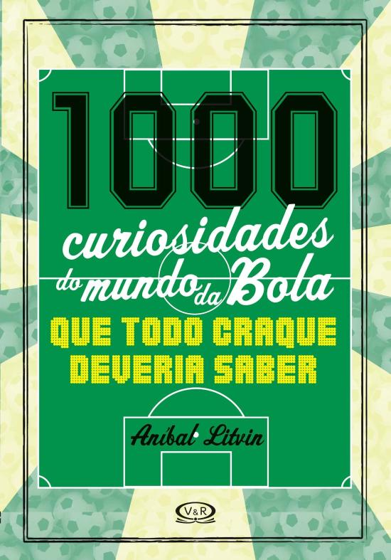 1.000 CURIOSIDADES DO MUNDO DA BOLA QUE TODO CRAQU
