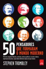 50 PENSADORES QUE FORMAM O MUNDO MODERNO