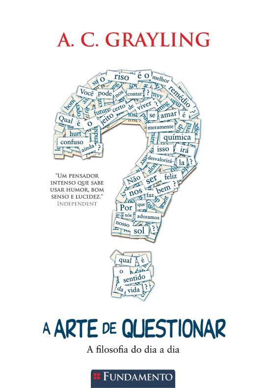 ARTE DE QUESTIONAR, A - A FILOSOFIA DO DIA A DIA