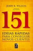 151 Ideias Rapidas Para Conseguir Novos Clientes 1a.ed.   - 2014