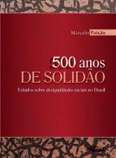 500 ANOS DE SOLIDAO - ENSAIOS SOBRE AS DESIGUALDAD
