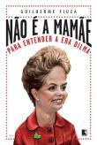 Nao E A Mamae - Para Entender A Era Dilma 3a.ed.