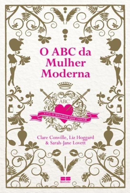 ABC DA MULHER MODERNA, O - VIVA O MELHOR QUE OUSAR