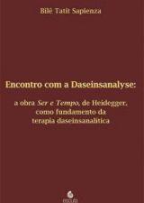 ENCONTRO COM A DASEINSANALYSE - A OBRA SER E TEMPO
