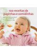 100 Receitas De Papinhas E Comidinhas 1a.ed.   - 2014