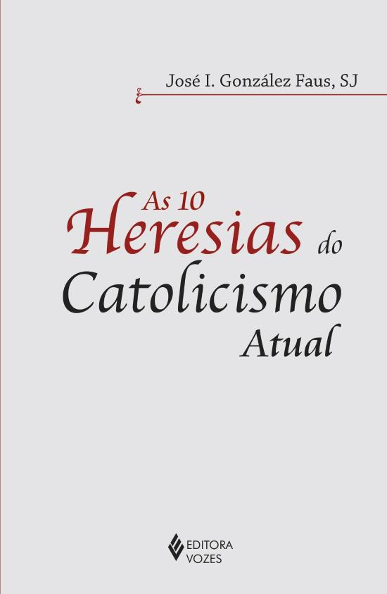 10 HERESIAS DO CATOLICISMO ATUAL, AS