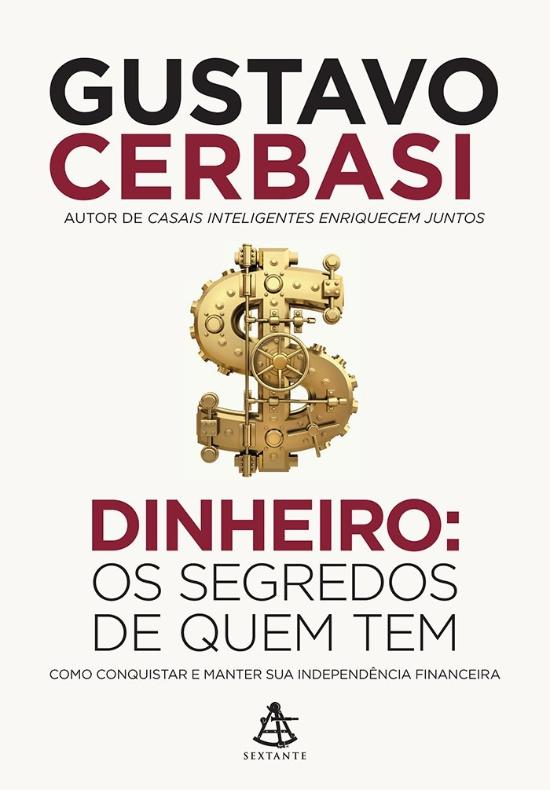 Dinheiro - Os Segredos De Quem Tem 1a.ed.   - 2016