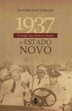 1937 - O GOLPE QUE MUDOU O BRASIL - O ESTADO NOVO