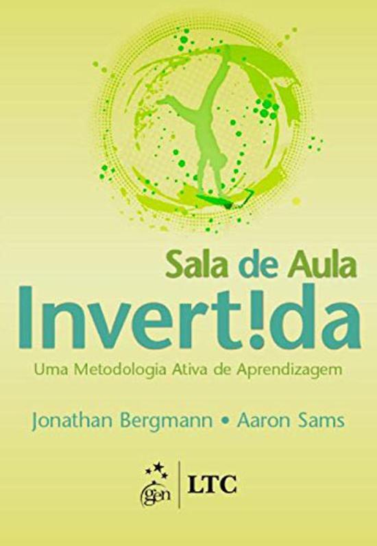 SALA DE AULA INVERTIDA - UMA METODOLOGIA ATIVA DE