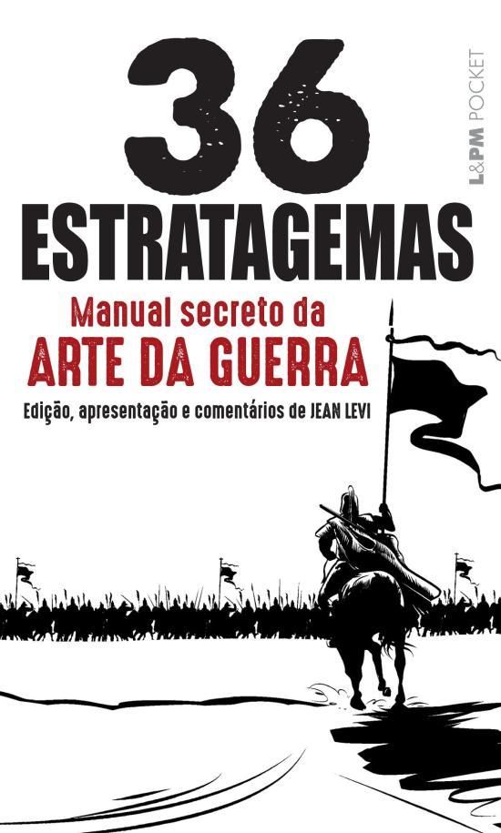 36 ESTRATAGEMAS - MANUAL SECRETO DA ARTE DA GUERRA