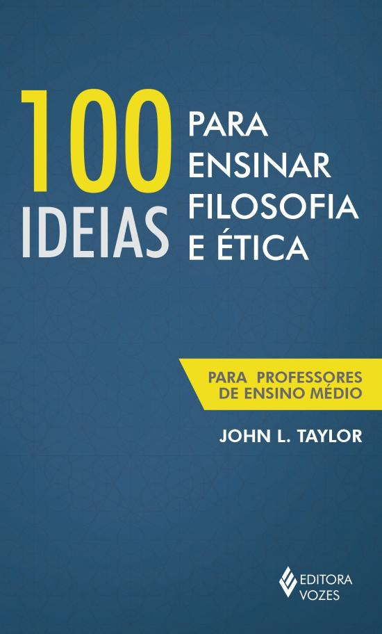 100 IDEIAS PARA ENSINAR FILOSOFIA E ETICA - PARA P