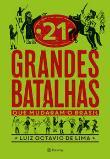 21 Grandes Batalhas Que Mudaram O Brasil 1a.ed.   - 2018