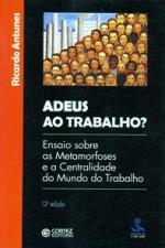 ADEUS AO TRABALHO? - ENSAIOS SOBRE AS METAMORFOSES