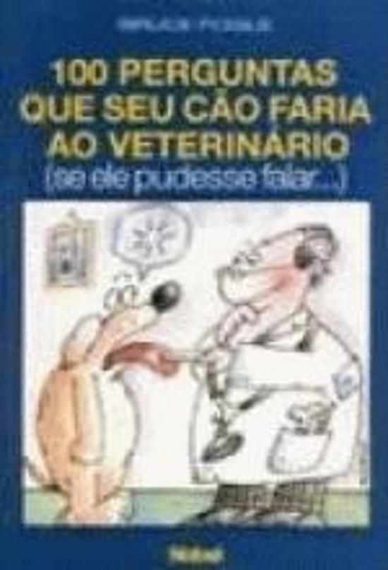 100 PERGUNTAS QUE SEU CAO FARIA AO VETERINARIO